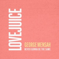 Never Gonna Be the Same - GEORGE MENSAH