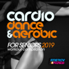 Various Artists - Cardio Dance & Aerobic For Seniors 2019 Workout Compilation (15 Tracks Non-Stop Mixed Compilation for Fitness & Workout)