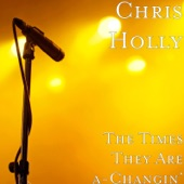 Chris Holly - The Times They Are a-Changin'