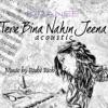 Tere Bina Nahin Jeena Acoustic Single