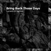 Luciano & Caplton - Bring Back Those Days