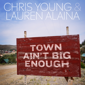 Town Ain't Big Enough - Chris Young & Lauren Alaina