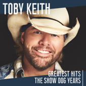 Greatest Hits: The Show Dog Years - Toby Keith