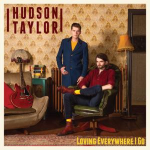 Hudson Taylor - Loving Everywhere I Go