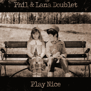 Phil & Lana Doublet - Play Nice