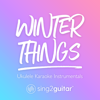 Sing2Guitar - Winter Things (Originally Performed by Ariana Grande) [Ukulele Karaoke Version] artwork