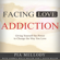 Pia Mellody, Andrea Wells Miller & Keith J. Miller - Facing Love Addiction: Giving Yourself the Power to Change the Way You Love (Unabridged)