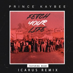 Prince Kaybee - Fetch Your Life feat. Msaki