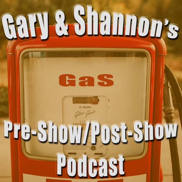 Gary and Shannon's Pre/Post-Show Podcast