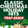 Trap Remix Guys - Classic Christmas Holiday Hits (Trap Remixes)