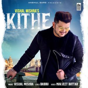 Vishal Mishra - Kithe