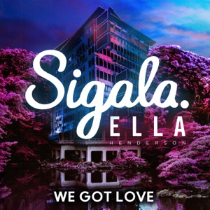 We Got Love (feat. Ella Henderson) - Single