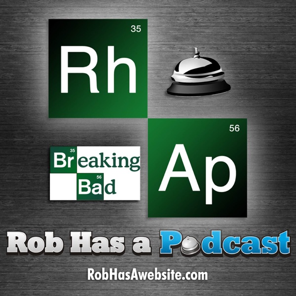 Breaking RHAP - A Breaking Bad Podcast from Rob Has a Podcast
