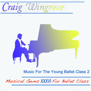 Musical Gems XXXVI Music for the Young Ballet Class 2 - Craig Wingrove - Craig Wingrove