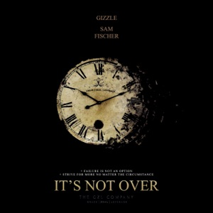 Gizzle - It's Not Over feat. Sam Fischer
