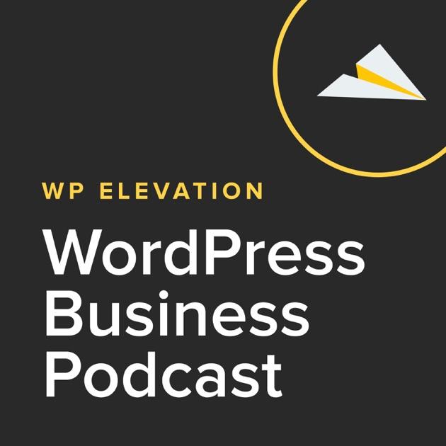 WP Elevation WordPress Business Podcast de WordPress business