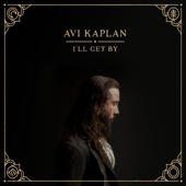 Avi Kaplan - I'll Get By  artwork