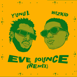 Yung L - Eve Bounce feat. Wizkid [Remix]