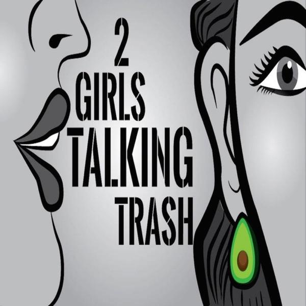 2 Girls Talking Trash