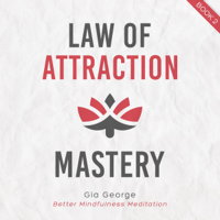 Law of Attraction Mastery: Guided Meditations for Manifesting Your Dream Life. A Step by Step Process for Creating Abundance, Success, and Inspiration (Unabridged)