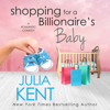 Julia Kent - Shopping for a Billionaire's Baby  artwork