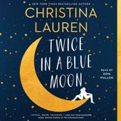 Twice in a Blue Moon (Unabridged) - Christina Lauren Cover Art