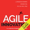 Agile Innovation: The Revolutionary Approach to Accelerate Success, Inspire Engagement, And Ignite Creativity (Unabridged)