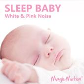 Sleep Baby - White & Pink Noise
