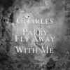Charles Parry - Fly Away With Me  artwork