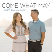 Come What May - Mat and Savanna Shaw Cover Art
