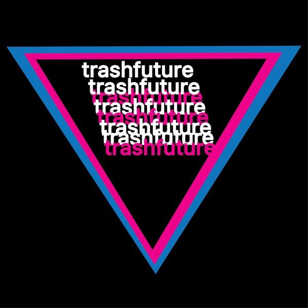 TRASHFUTURE