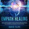 David Filipe - Empath Healing: Highly Sensitive Person Needs a Survival Guide for Empaths. This Empath Workbook Illustrates How Your Empathy Skills Will Be Improved Developing Psychic Attitude (Medical Intuitive) (Unabridged)  artwork