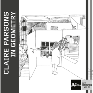 Claire Parsons - In Geometry (Jazz Thing Next Generation Vol. 83)