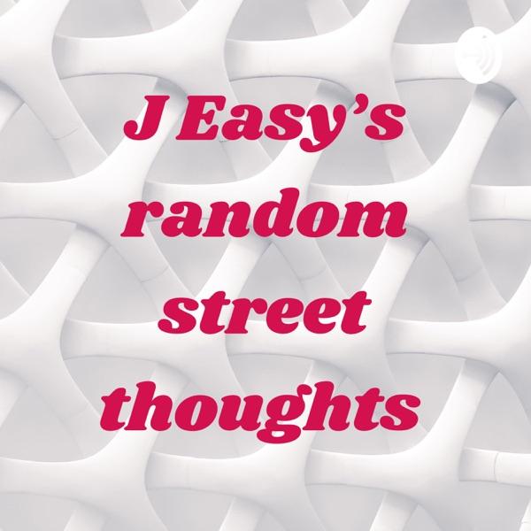 J Easy's random street thoughts