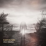 River Whyless - It Ain't Me Babe