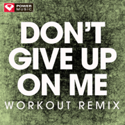 Don't Give Up On Me (Extended Workout Remix) - Power Music Workout - Power Music Workout