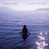 Frazey Ford - U kin B the Sun  feat. Darren Parris,Leon Power