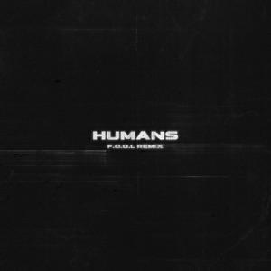 HUMANS (F.O.O.L Remix) - Single