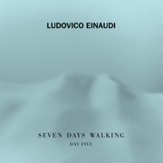 Seven Days Walking: Day 5 - Ludovico Einaudi - Ludovico Einaudi