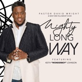 Keith Wonderboy Johnson;Pastor David Wright;New York Fellowship Mass Choir - Mighty Long Way (Live) [feat. Keith Wonderboy Johnson]