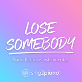 Lose Somebody (Higher Key) [Originally Performed by Kygo & Onerepublic] [Piano Karaoke Version] - Sing2Piano