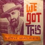 Seth Walker - We Got This