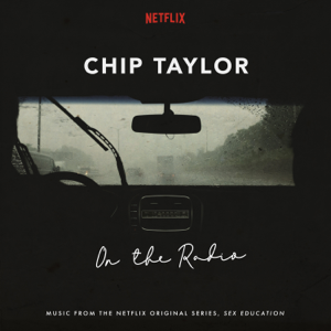 Chip Taylor - On the Radio (Music from the Netflix Original Series Sex Education)