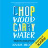 Chop Wood Carry Water: How to Fall in Love with the Process of Becoming Great (Unabridged) - Joshua Medcalf