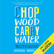 Chop Wood Carry Water: How to Fall in Love with the Process of Becoming Great (Unabridged)