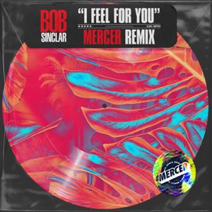 Bob Sinclar - I Feel for You feat. Mercer [Mercer Remix]