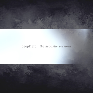 Deepfield - The Acoustic Sessions