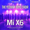 Mi X6 - The Yeshiva Boys Choir