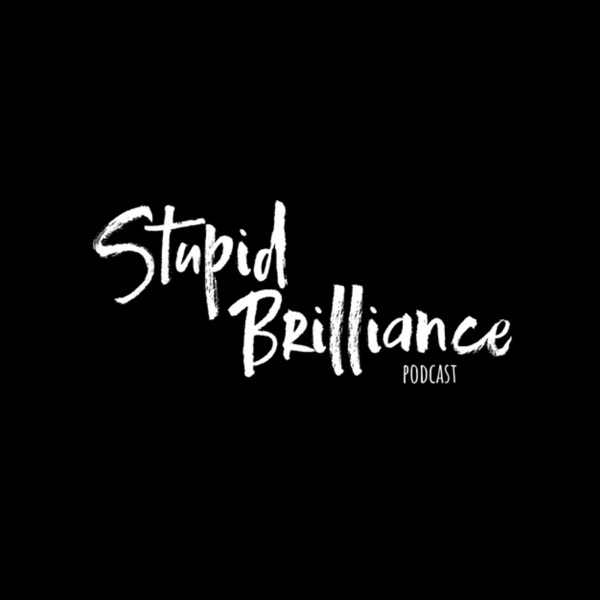 Stupid Brilliance Podcast