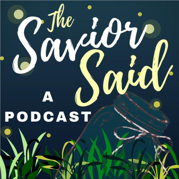 The Savior Said: A Come Follow Me Podcast